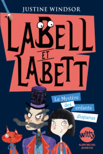 Labell et Labett, t. 1 : Le mystère des enfants disparus de Justine Windsor